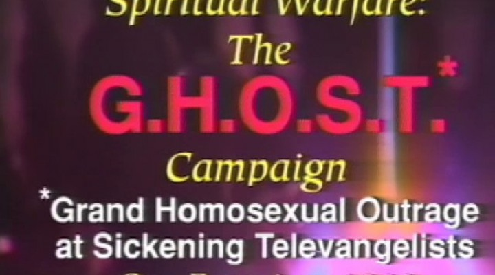 G.HO.S.T. (Grand Homosexual Outrage at Sickening Televangelists) (27 min.)